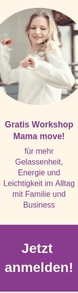Melde Dich jetzt zum Gratis Kurs Mama move! an. Für mehr Leichtigkeit, Freude und Gelassenheit im Alltag  mit Familie und Business